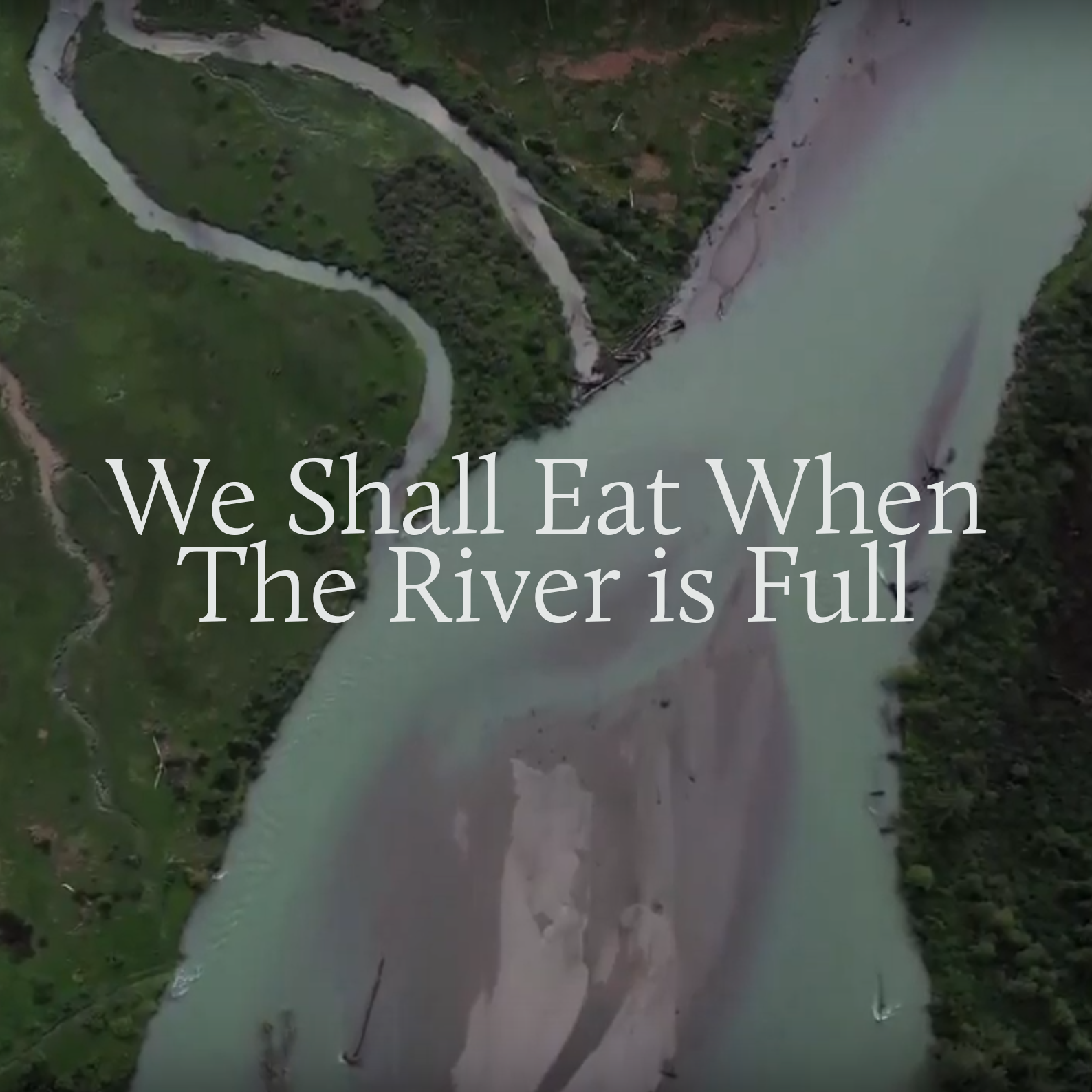 We Shall Eat When the River is Full